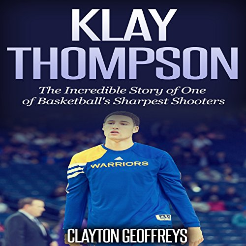 Klay Thompson: The Incredible Story of One of Basketball's Sharpest Shooters audiobook cover art