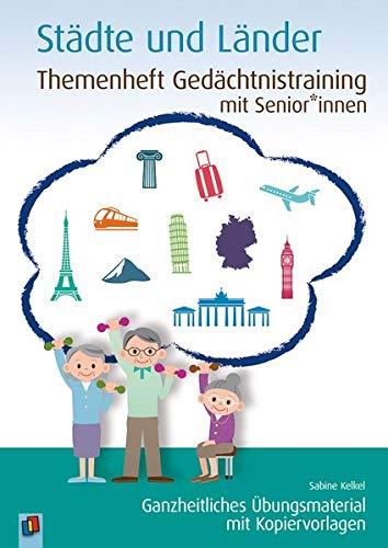 Themenheft Gedächtnistraining mit Senioren: Städte und Länder: Ganzheitliches Übungsmaterial mit Kopiervorlagen (Themenheft Gedächtnistraining mit Senioren und Seniorinnen)
