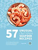 57 Unusual (but Easy) Seafood Recipes: Learn the Basics and Impress Anyone. A Quick Cookbook for Healthy Eating and Weight Loss. Explained Step by Step for Absolute Beginners.