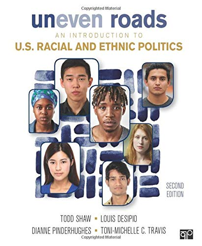 Compare Textbook Prices for Uneven Roads: An Introduction to U.S. Racial and Ethnic Politics 2 Edition ISBN 9781506371764 by Desipio, Louis,Pinderhughes, Dianne,Shaw, Todd,Travis, Toni-Michelle C.