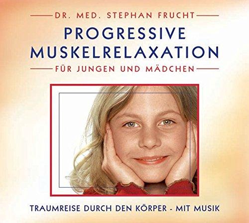Progressive Muskelrelaxation für Jungen und Mädchen: Für Jungen und Mädchen von 7 - 11 Jahre. Traumreise durch den Körper - Mit Musik