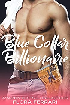 Blue Collar Billionaire  An Older Man Younger Woman Romance  A Man Who Knows What He Wants Book 73