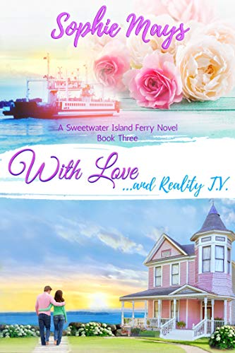 With Love...and Reality TV: An Uplifting, Small-Town Romance (Sweetwater Island Ferry Book...