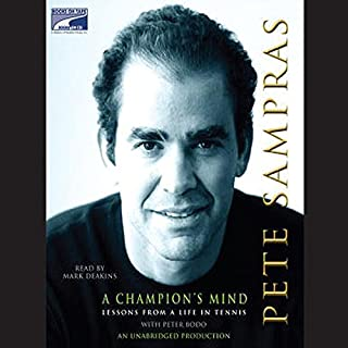 A Champion's Mind     Lessons from a Life in Tennis              By:                                                                                                                                 Pete Sampras,                                                                                        Peter Bodo                               Narrated by:                                                                                                                                 Mark Deakins                      Length: 8 hrs and 56 mins     100 ratings     Overall 4.1