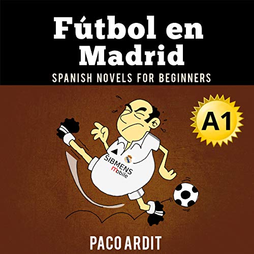 Spanish Novels: Fútbol en Madrid [Soccer in Madrid] (Spanish Edition) audiobook cover art