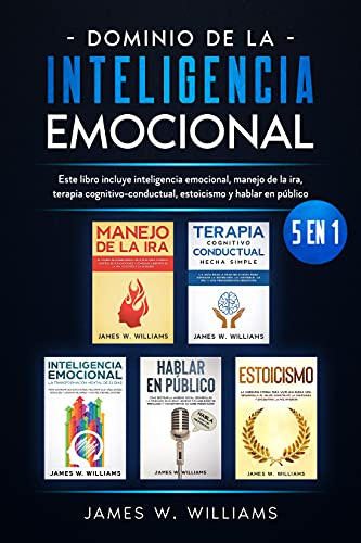 Dominio de la inteligencia emocional: 5 en 1 - Este libro incluye inteligencia emocional, manejo de la ira, terapia cognitivo-conductual, estoicismo y hablar en público