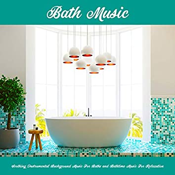 Bath Music: Soothing Instrumental Background Music For Baths and Bathtime Music For Relaxation