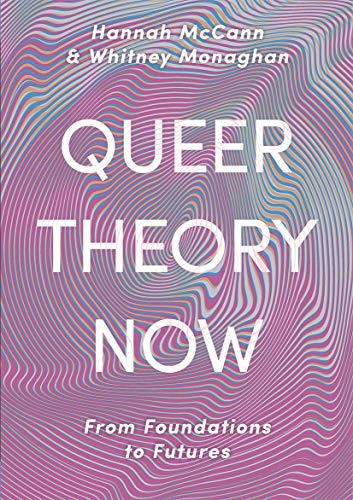 Compare Textbook Prices for Queer Theory Now: From Foundations to Futures 1st ed. 2020 Edition ISBN 9781352007510 by McCann, Hannah,Monaghan, Whitney