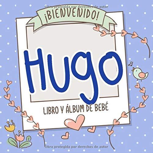 ¡Bienvenido Hugo! Libro y álbum de bebé: Libro de bebé y álbum para bebés personalizado, regalo para el embarazo y el nacimiento, nombre del bebé en la portada