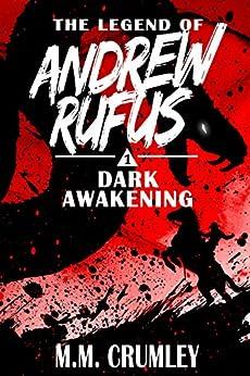 Dark Awakening: The Legend of Andrew Rufus: (Book 1 of 7) by [M.M. Crumley]
