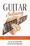Guitar Soloing: A Simple Way to Learn the Fretboard and Play Melodies on the Guitar By Ear (Alexander Westenberg Guitar Book 1) (English Edition)