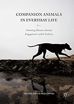 Companion Animals in Everyday Life: Situating Human-Animal Engagement within Cultures by [Michał Piotr Pręgowski]