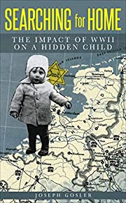 Searching for Home: The Impact of WWII on a Hidden Child (Jewish Children in the Holocaust Book 1)