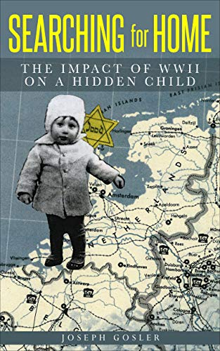 Searching for Home: The Impact of WWII on a Hidden Child (Jewish Children in the Holocaust Book 1) by [Joseph Gosler]