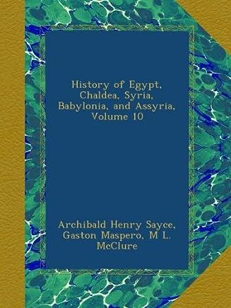 History of Egypt, Chaldea, Syria, Babylonia, and Assyria, Volume 10