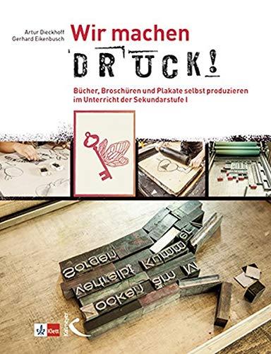 Wir machen Druck!: Bücher, Broschüren und Plakate selbst produzieren im Unterricht der Sekundarstufe I