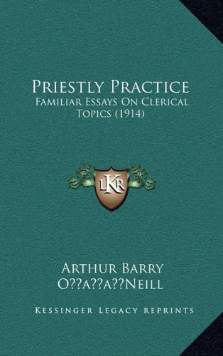 Priestly Practice: Familiar Essays On Clerical Topics (1914)
