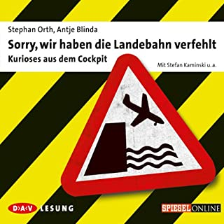 Sorry, wir haben die Landebahn verfehlt                   Autor:                                                                                                                                 Stephan Orth,                                                                                        Antje Blinda                               Sprecher:                                                                                                                                 Stefan Kaminski                      Spieldauer: 1 Std. und 11 Min.     130 Bewertungen     Gesamt 3,9