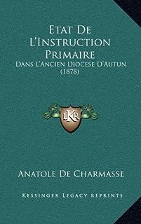 Etat de L'Instruction Primaire: Dans L'Ancien Diocese D'Autun (1878)