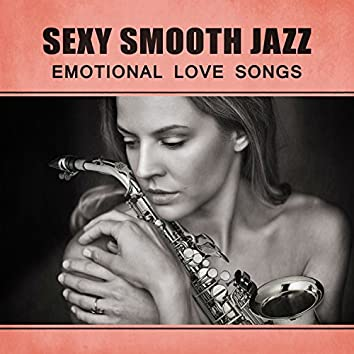 Sexy Smooth Jazz: Emotional Love Songs, Velvet Jazz for Lovers, Music for Evening Together, Romantic Dinner for Two, Feeling Positive, Sexual Sax for Massage