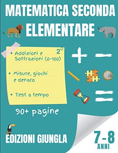 Matematica Seconda Elementare: Libro per esercitarsi con le addizioni e le sottrazioni per bambini di 7 – 8 anni