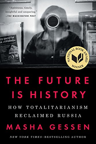 The Future Is History: How Totalitarianism Reclaimed Russia by [Masha Gessen]