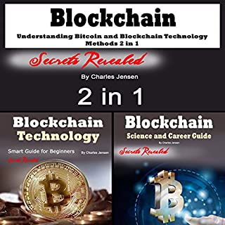 Blockchain     Understanding Bitcoin and Blockchain Technology Methods 2 in 1              By:                                                                                                                                 Charles Jensen                               Narrated by:                                                                                                                                 Dave Wright                      Length: 2 hrs and 24 mins     26 ratings     Overall 4.9
