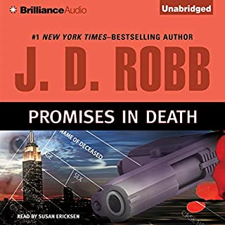 Promises in Death     In Death, Book 28              Written by:                                                                                                                                 J. D. Robb                               Narrated by:                                                                                                                                 Susan Ericksen                      Length: 12 hrs and 43 mins     4 ratings     Overall 4.8