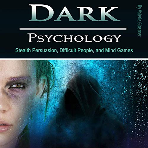 Dark Psychology: Stealth Persuasion, Difficult People, and Mind Games audiobook cover art