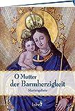 O Mutter der Barmherzigkeit: Mariengebete -