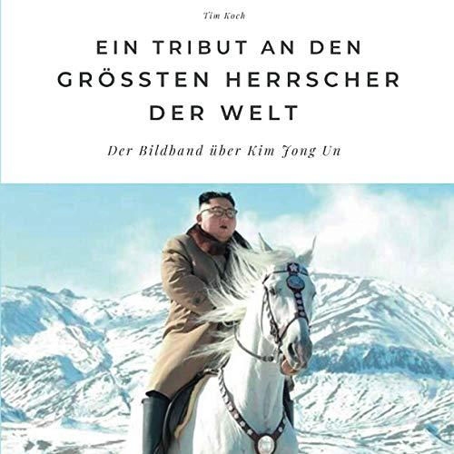 Ein Tribut an den größten Herrscher der Welt: Der Bildband über Kim Jong Un: Der Bildband über Kim Jong Un. Sonderausgabe, verfügbar nur bei Amazon
