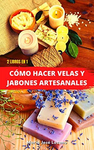 2 LIBROS EN 1: CÓMO HACER VELAS Y JABONES ARTESANALES: Guía paso a paso con...