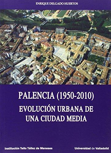 Palencia (1950-2010). Evolución urbana de una ciudad media