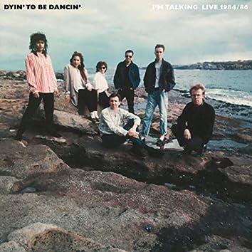 Dyin' To Be Dancin' (Live 1984/86)