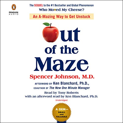 Out of the Maze     An A-Mazing Way to Get Unstuck              By:                                                                                                                                 Spencer Johnson,                                                                                        Ken Blanchard - afterword                               Narrated by:                                                                                                                                 Tony Roberts,                                                                                        Ken Blanchard                      Length: 1 hr and 22 mins     115 ratings     Overall 4.7