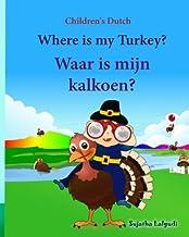 Children's Dutch: Where is my Turkey. Waar is mijn kalkoen (Thanksgiving book): Children's Picture Book English-Dutch (Bilingual Edition) (Dutch ... Dutch books for children) (Volume 31)