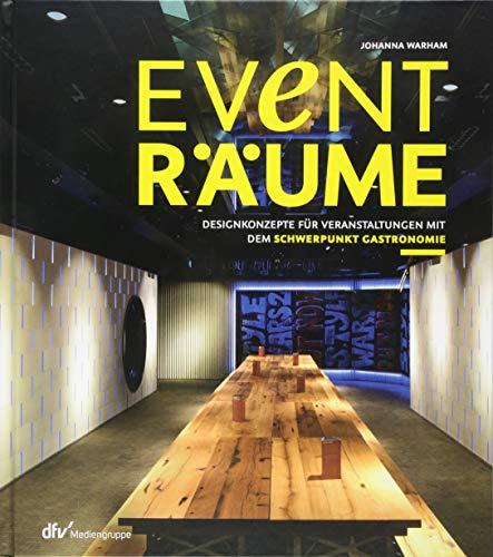 Eventräume: Designkonzepte für Veranstaltungen mit dem Schwerpunkt Gastronomie