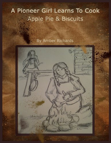 A Pioneer Girl Learns to Cook: Apple Pie & Biscuits by [Amber Richards]