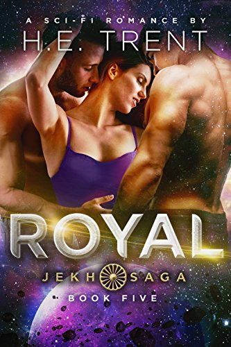 Royal: A Sci-Fi Romance (The Jekh Saga Book 5) by [H.E. Trent]