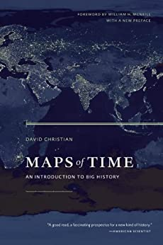 Maps of Time: An Introduction to Big History (California World History Library Book 2) by [David Christian, William H. McNeill]