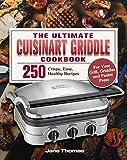 The Ultimate Cuisinart Griddle Cookbook: 250 Crispy, Easy, Healthy Recipes for Your Grill, Griddler...