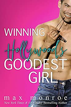 Winning Hollywood's Goodest Girl: A Surprise Pregnancy Romantic Comedy by [Max Monroe]