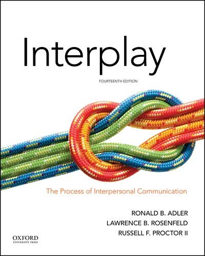 Compare Textbook Prices for Interplay: The Process of Interpersonal Communication 14 Edition ISBN 9780190646257 by Adler, Ronald B.,Rosenfeld, Lawrence B.,Proctor II, Russell F.