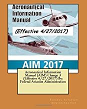 Aeronautical Information Manual (AIM) Change 3 (Effective 4/27/2017) By:  Federal Aviation Administration