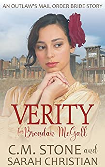 Verity for Brendan McGall (An Outlaw's Mail Order Bride Series Book 3) by [C.M. Stone, Sarah Christian]
