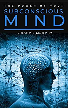The Power of Your Subconscious Mind by [Joseph Murphy]