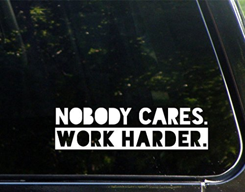 Pegatinas divertidas con texto en inglés 'Nobody Cares Work Harder' para coche, ventana, camión, portátil, decoración de 22,86 cm
