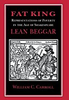 Fat King, Lean Beggar: Representations of Poverty in the Age of Shakespeare (Cornell Studies in Security Affairs (Hardcover)) by William C. Carroll(1996-02-08)