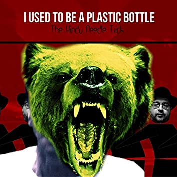 I Used To Be A Plastic Bottle
