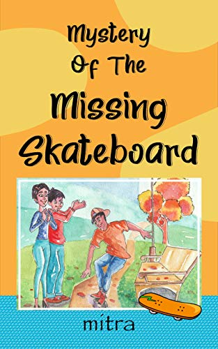 MYSTERY OF THE MISSING SKATEBOARD: (A Funny, Short Detective Mystery for Children) (English Edition)